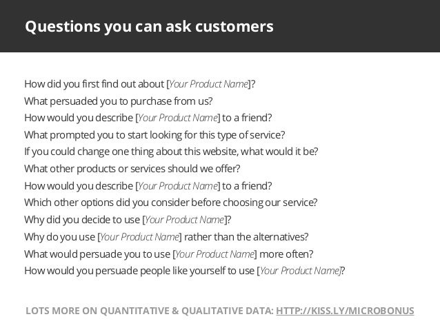 Questions you can ask customersHow did you first find out about [Your Product Name]?What persuaded you to purchase from us...