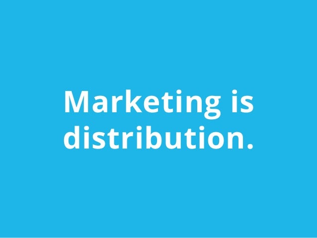 Marketing isdistribution.
