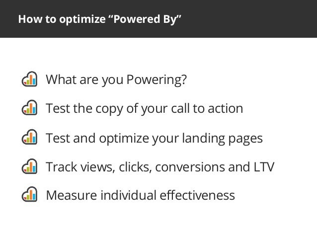 "How to optimize ""Powered By""What are you Powering?Test the copy of your call to actionTest and optimize your landing pages..."
