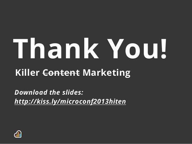 Thank You!Killer Content MarketingDownload the slides:http://kiss.ly/microconf2013hiten
