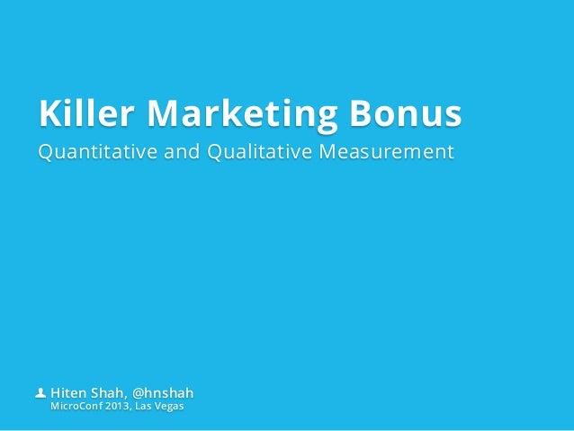 Killer Marketing BonusQuantitative and Qualitative MeasurementHiten Shah, @hnshahMicroConf 2013, Las Vegas