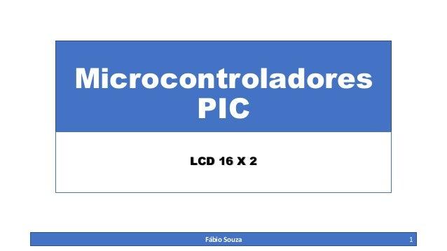 Microcontroladores PIC LCD 16 X 2 Fábio Souza 1