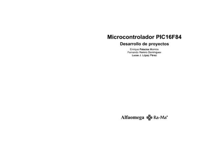 Microcontrolador PlC16F84  Desarrollo de proyectos  Enrique Palacios Municio Fernando Remiro Domínguez Lucas J.  López Pér...