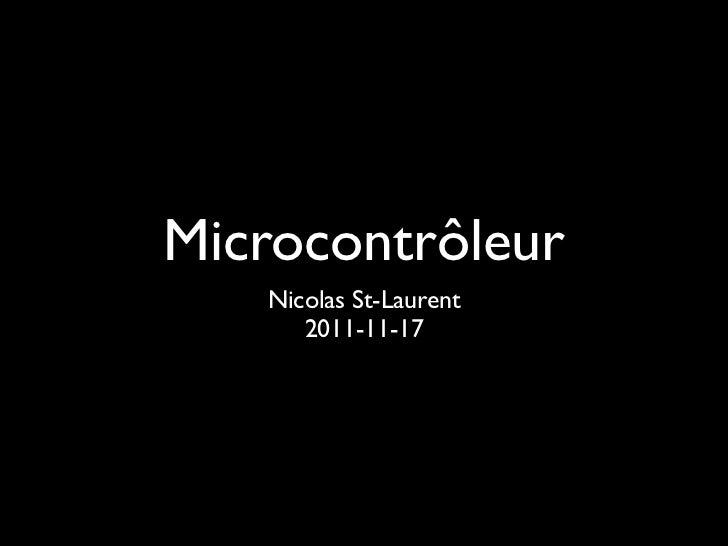 Microcontrôleur   Nicolas St-Laurent      2011-11-17