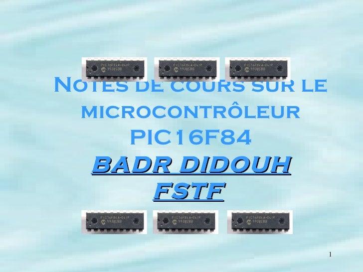 Notes de cours sur le microcontrôleur PIC16F84 BADR DIDOUH FSTF