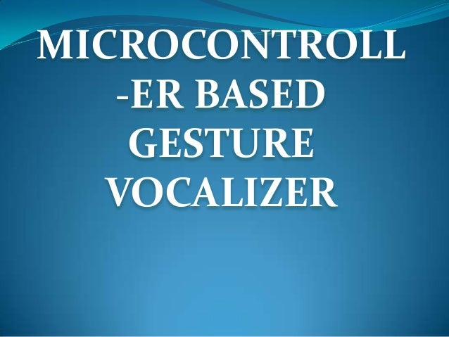 MICROCONTROLL   -ER BASED    GESTURE   VOCALIZER