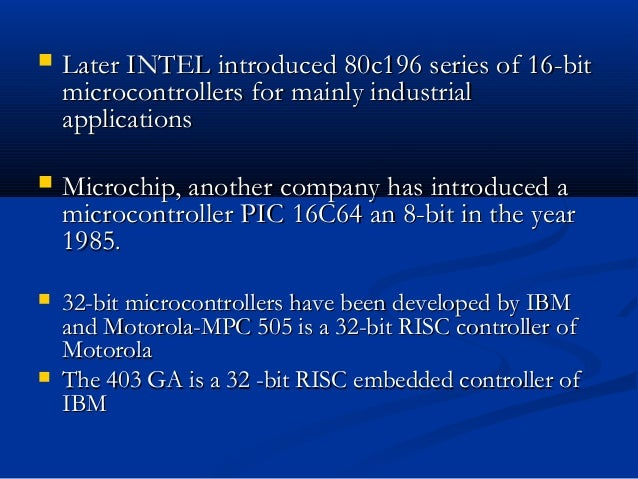  Later INTEL introduced 80c196 series of 16-bitLater INTEL introduced 80c196 series of 16-bitmicrocontrollers for mainly ...