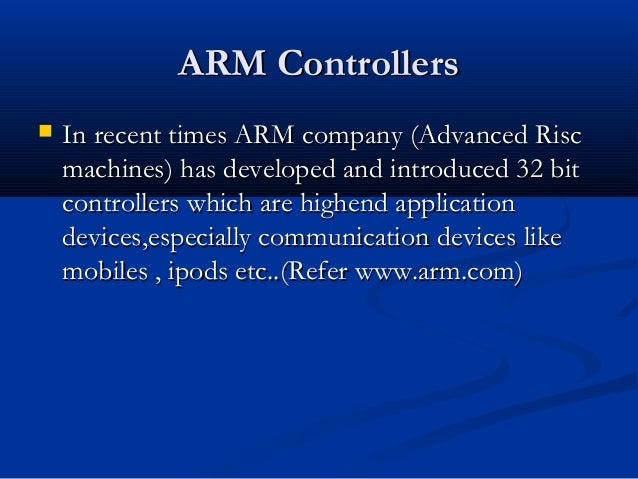 ARM ControllersARM Controllers In recent times ARM company (Advanced RiscIn recent times ARM company (Advanced Riscmachin...