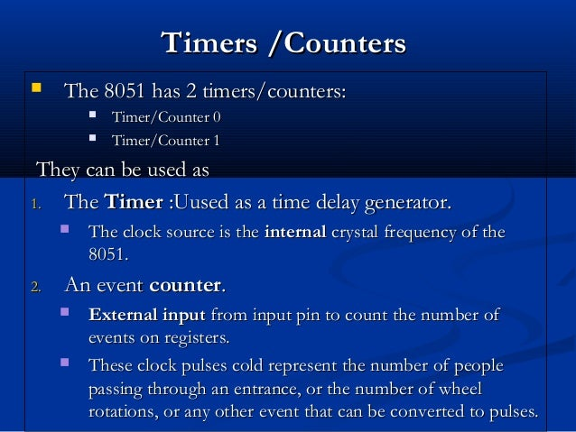 Timers /CountersTimers /Counters The 8051 has 2 timers/counters:The 8051 has 2 timers/counters: Timer/Counter 0Timer/Cou...