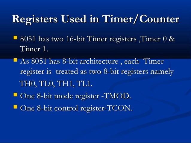 RegistersRegisters Used in Timer/CounterUsed in Timer/Counter 8051 has two 16-bit Timer registers ,Timer 0 &8051 has two ...
