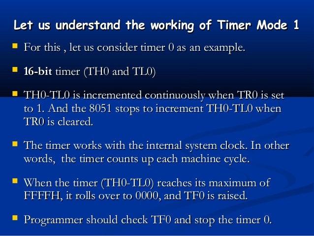 Let us understand the working of Timer Mode 1Let us understand the working of Timer Mode 1 For this , let us consider tim...