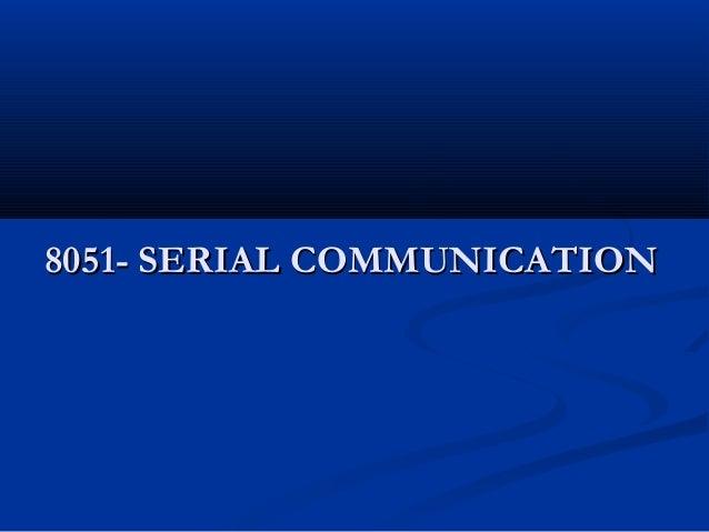 8051- SERIAL COMMUNICATION8051- SERIAL COMMUNICATION