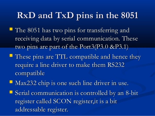 RxD and TxD pins in the 8051RxD and TxD pins in the 8051 The 8051 has two pins for transferring andThe 8051 has two pins ...