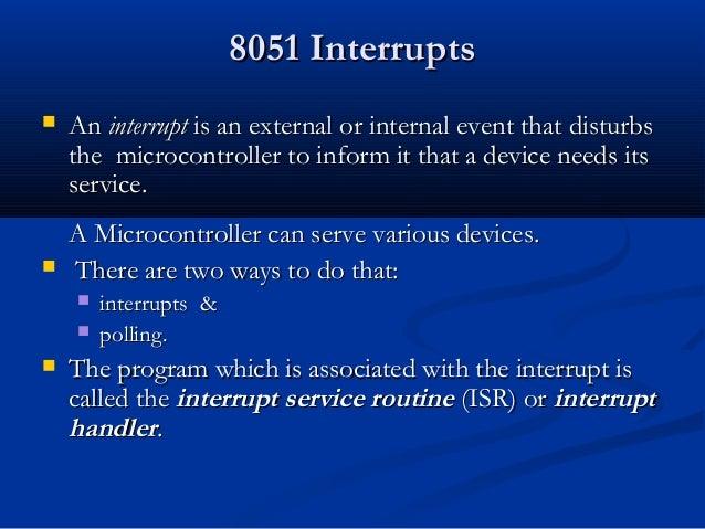8051 Interrupts8051 Interrupts AnAn interruptinterrupt is an external or internal event thatis an external or internal ev...