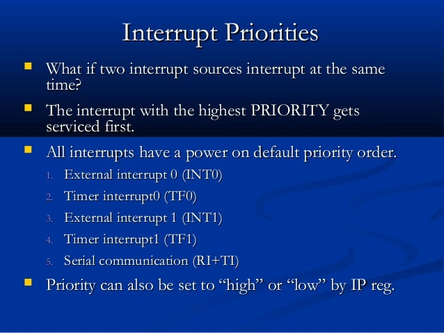  What if two interrupt sources interrupt at the sameWhat if two interrupt sources interrupt at the sametime?time? The in...
