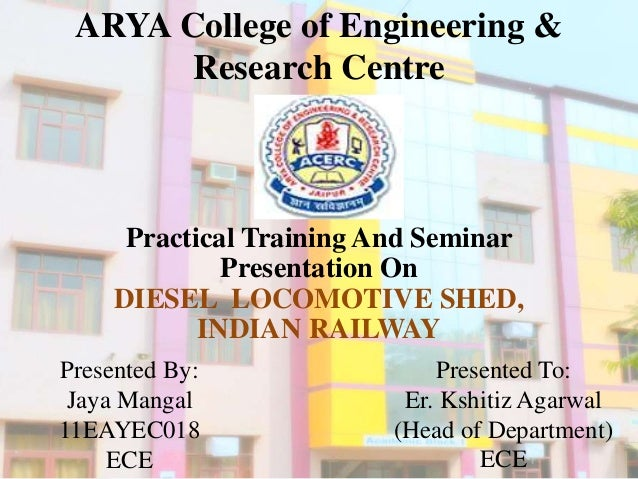 ARYA College of Engineering & Research Centre Practical Training And Seminar Presentation On DIESEL LOCOMOTIVE SHED, INDIA...