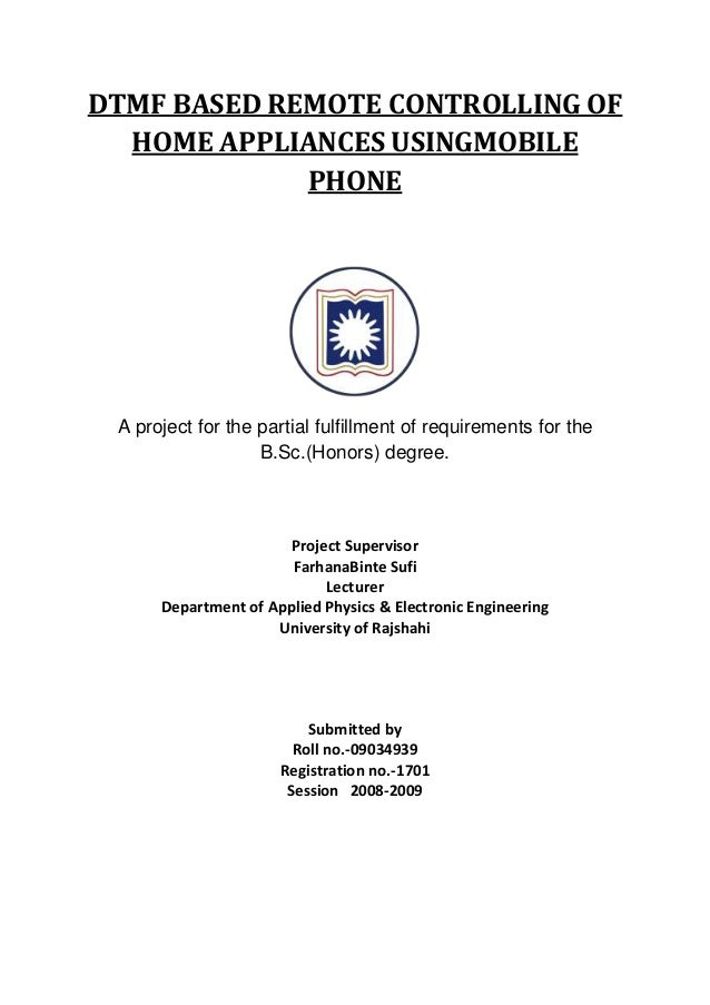 DTMF BASED REMOTE CONTROLLING OF HOME APPLIANCES USINGMOBILE PHONE A project for the partial fulfillment of requirements f...
