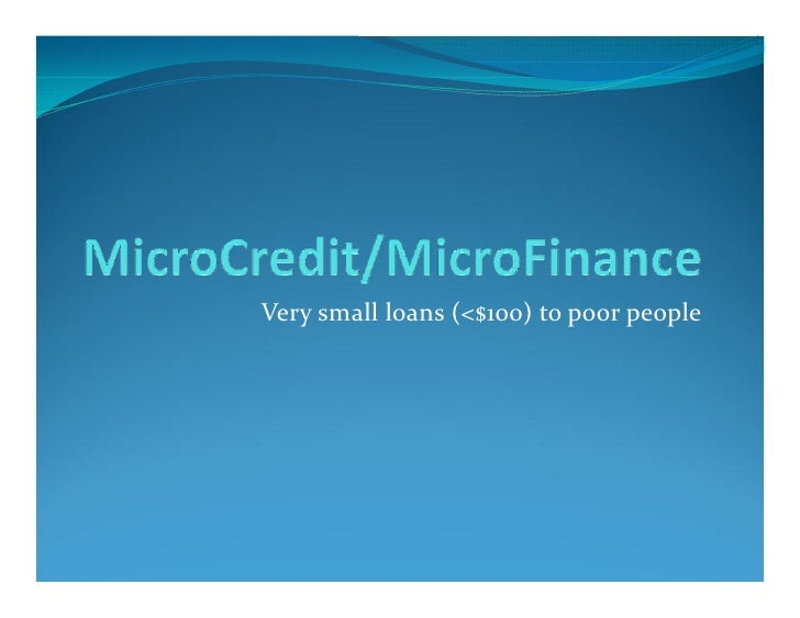 Very small loans (<$100) to poor people