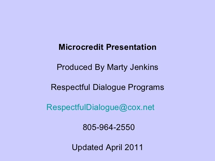 Microcredit Presentation Produced By Marty Jenkins Respectful Dialogue Programs [email_address]   805-964-2550 Updated Apr...