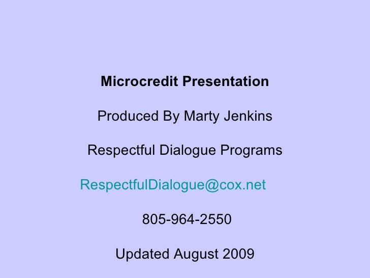 Microcredit Presentation Produced By Marty Jenkins Respectful Dialogue Programs [email_address]   805-964-2550 Updated Aug...