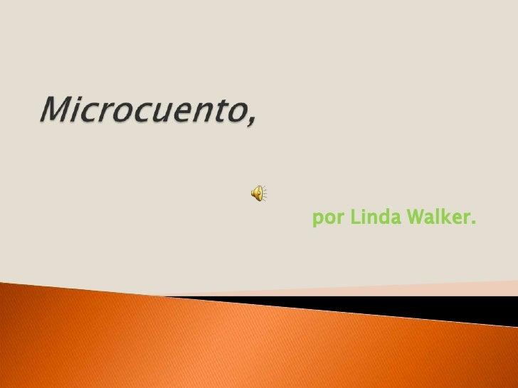 Microcuento<br />por Linda Walker.<br />