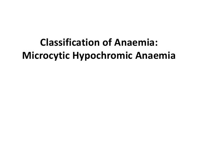 Classification of Anaemia:Microcytic Hypochromic Anaemia