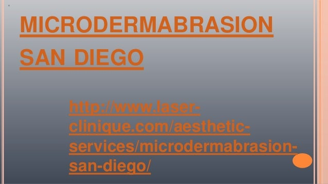 MICRODERMABRASION SAN DIEGO http://www.laser- clinique.com/aesthetic- services/microdermabrasion- san-diego/