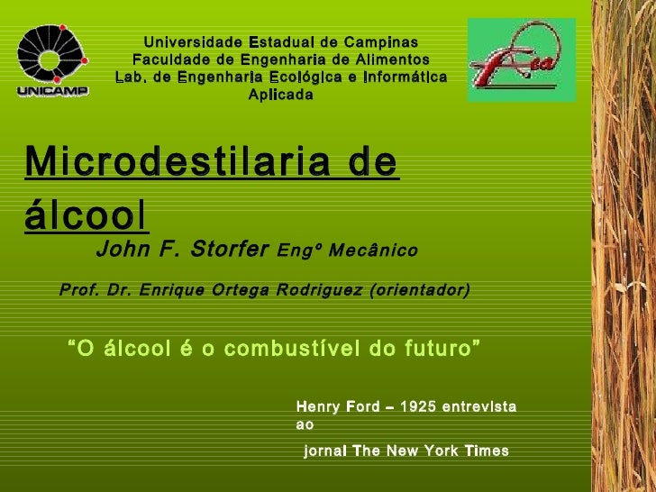 Microdestilaria de álcool <ul><ul><li>Henry Ford – 1925 entrevista ao  </li></ul></ul><ul><ul><li>jornal The New York Time...