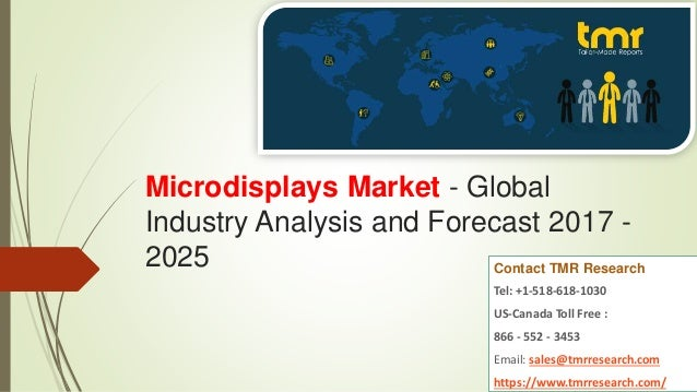 Microdisplays Market - Global Industry Analysis and Forecast 2017 - 2025 Contact TMR Research Tel: +1-518-618-1030 US-Cana...