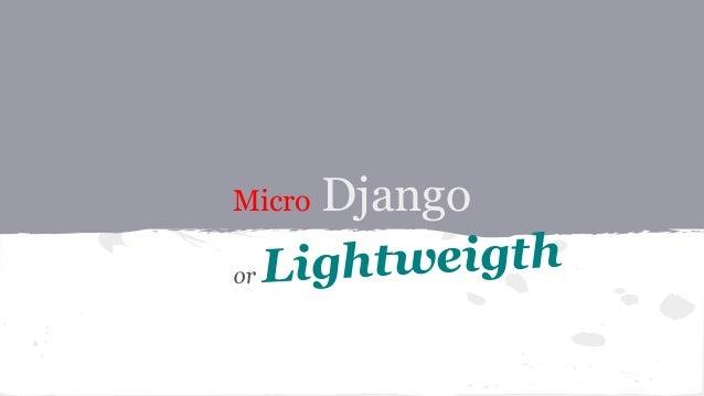 Micro Django or Lightweigth