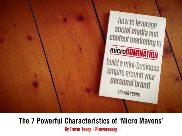 The 7 Powerful Characteristics of 'Micro Mavens' By Trevor Young - @trevoryoung