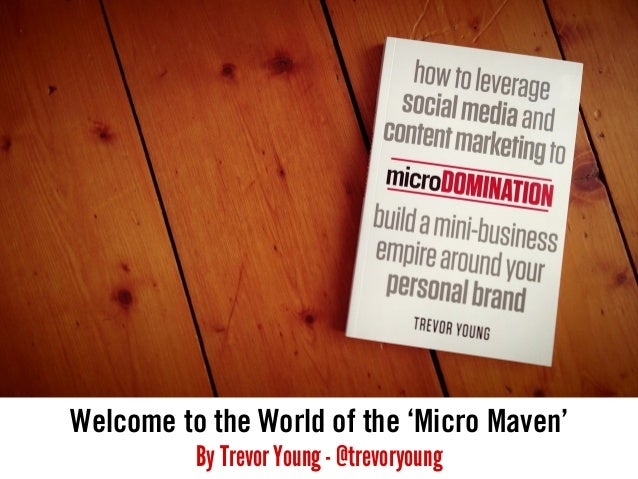Welcome to the World of the 'Micro Maven' By Trevor Young - @trevoryoung