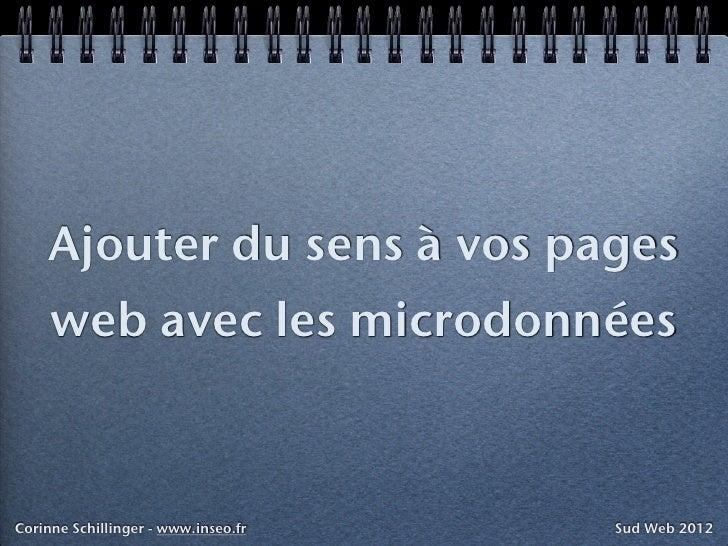 Ajouter du sens à vos pages     web avec les microdonnéesCorinne Schillinger - www.inseo.fr   Sud Web 2012