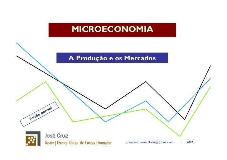 MICROECONOMIAA Produção e os Mercados                josecruz.consultoria@gmail.com   |   2012