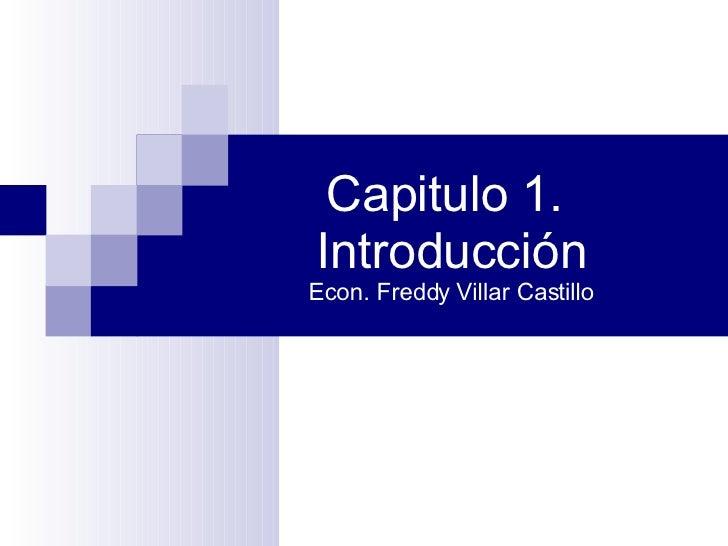 Capitulo 1.  Introducción Econ. Freddy Villar Castillo