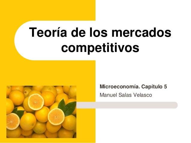 Microeconomía. Capítulo 5 Manuel Salas Velasco Teoría de los mercados competitivos