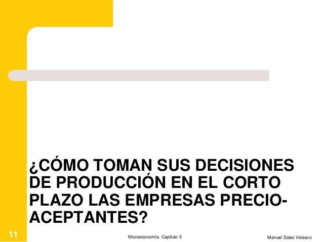 ¿CÓMO TOMAN SUS DECISIONES DE PRODUCCIÓN EN EL CORTO PLAZO LAS EMPRESAS PRECIO- ACEPTANTES? Manuel Salas VelascoMicroecono...