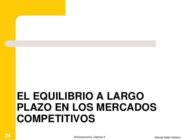 EL EQUILIBRIO A LARGO PLAZO EN LOS MERCADOS COMPETITIVOS Manuel Salas VelascoMicroeconomía. Capítulo 524