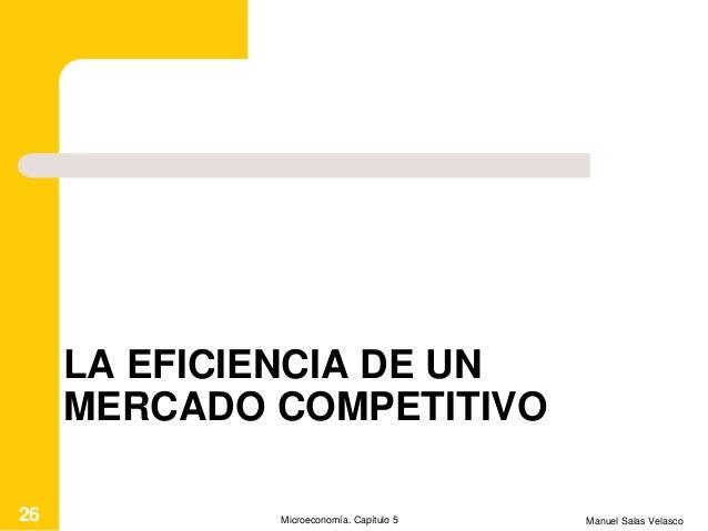 LA EFICIENCIA DE UN MERCADO COMPETITIVO Manuel Salas VelascoMicroeconomía. Capítulo 526