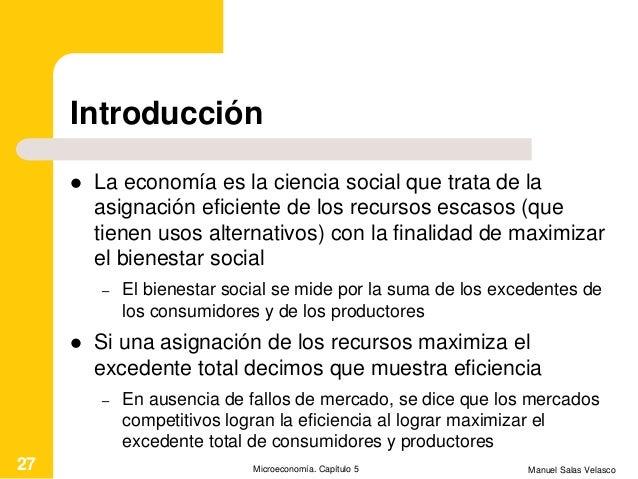Introducción  La economía es la ciencia social que trata de la asignación eficiente de los recursos escasos (que tienen u...