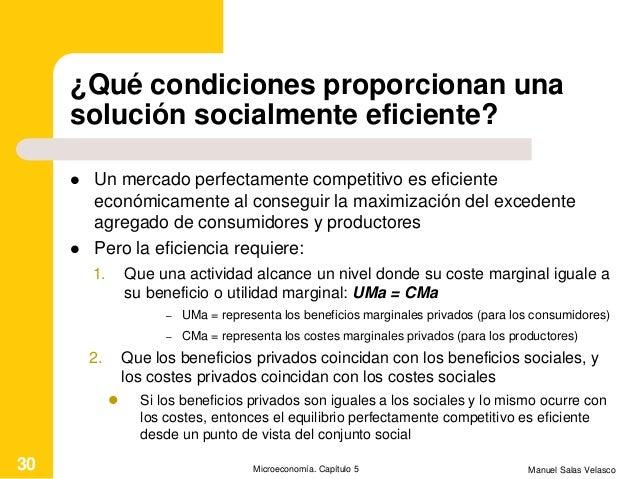 ¿Qué condiciones proporcionan una solución socialmente eficiente?  Un mercado perfectamente competitivo es eficiente econ...