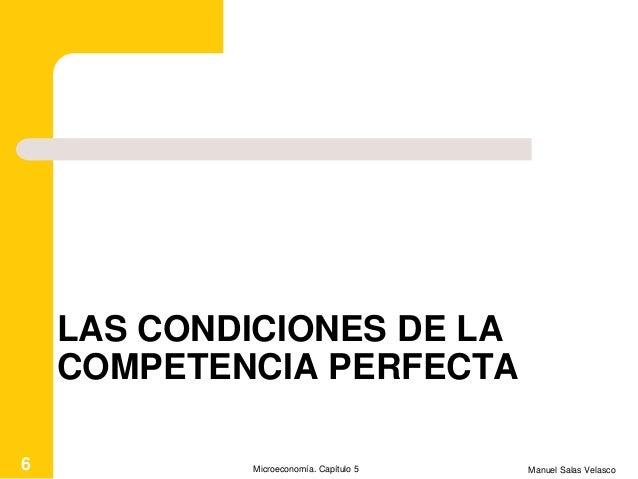 LAS CONDICIONES DE LA COMPETENCIA PERFECTA Manuel Salas VelascoMicroeconomía. Capítulo 56