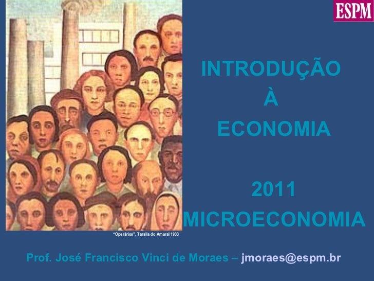 """"""" Operários"""", Tarsila do Amaral 1933 INTRODUÇÃO  À  ECONOMIA 2011 MICROECONOMIA Prof. José Francisco Vinci de Moraes –  [e..."""