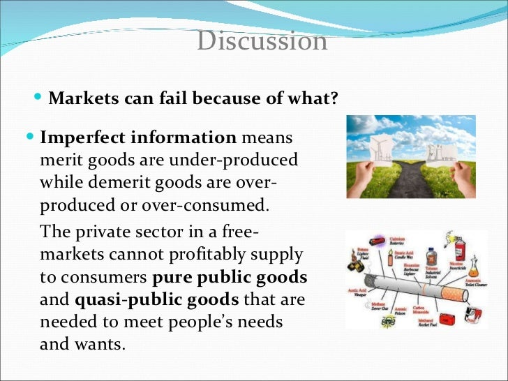 """what is meant by market failure Explain what is meant by the term """"market failure"""" in your answer you must refer to the role of government in relation to each of the following a public goods b ."""