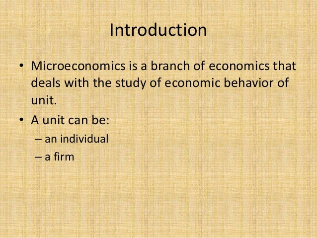 microeconomics introduction Overview of class this is an introductory course that covers the fundamentals of  microeconomics we will study the behaviour of individuals and firms in a world.