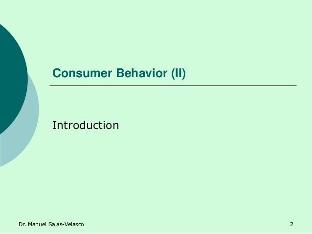 Consumer Behavior (II) Introduction Dr. Manuel Salas-Velasco 2