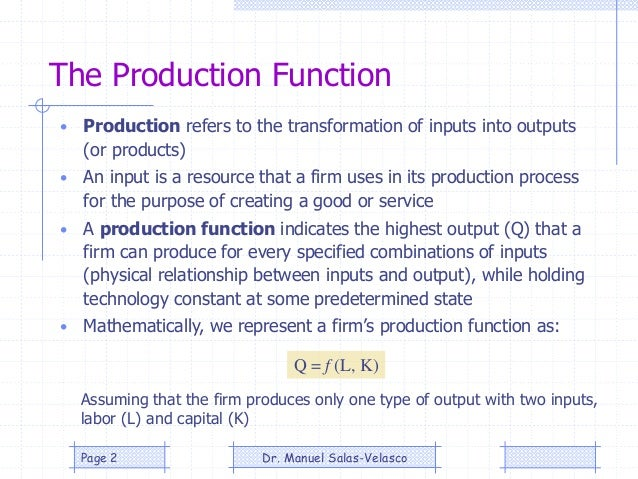 The Production Function • Production refers to the transformation of inputs into outputs (or products) • An input is a res...
