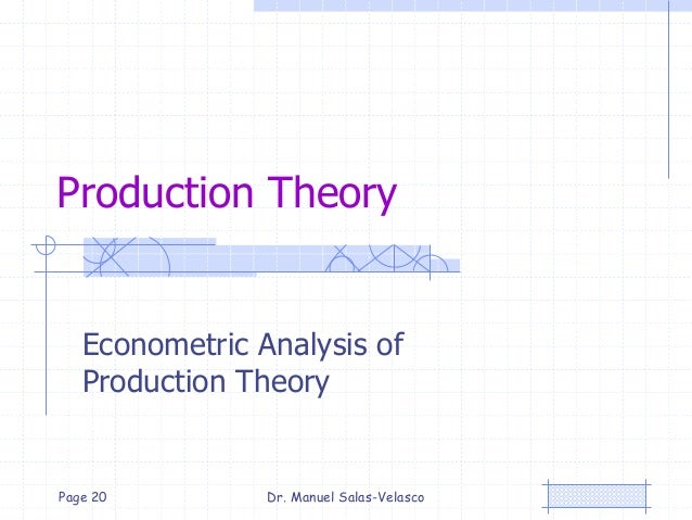 Production Theory Econometric Analysis of Production Theory Dr. Manuel Salas-VelascoPage 20