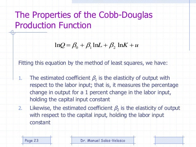 The Properties of the Cobb-Douglas Production Function 1. The estimated coefficient β1 is the elasticity of output with re...