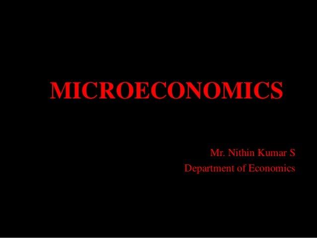 MICROECONOMICS Mr. Nithin Kumar S Department of Economics